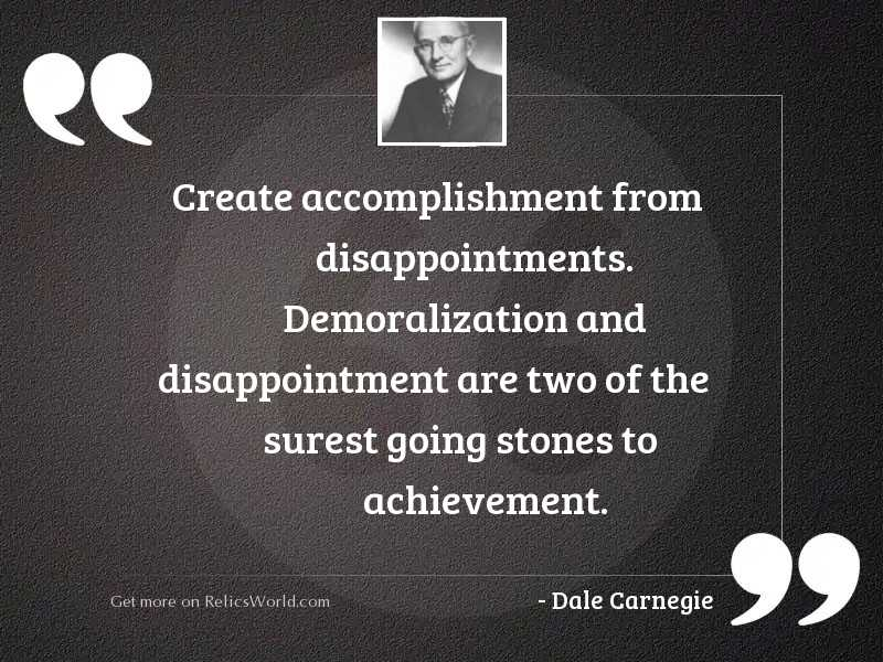 Create accomplishment from disappointments. Demoralization