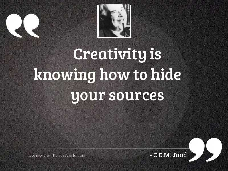 Creativity is knowing how to