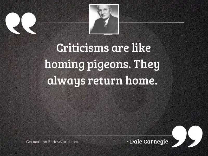 Criticisms are like homing pigeons.