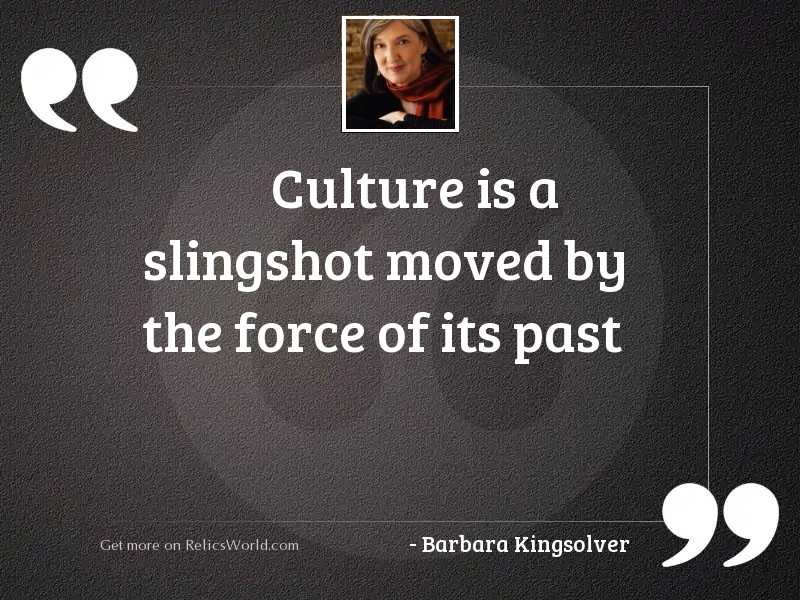 Culture is a slingshot moved