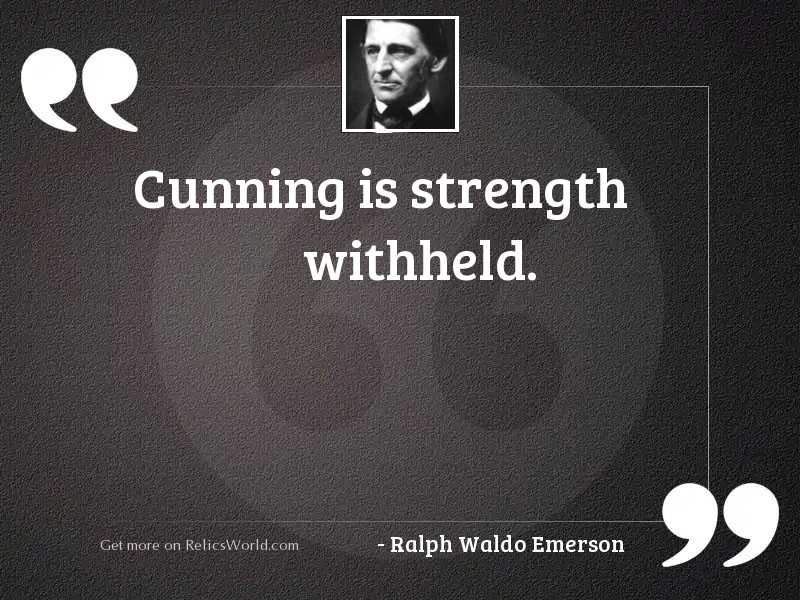 Cunning is strength withheld.