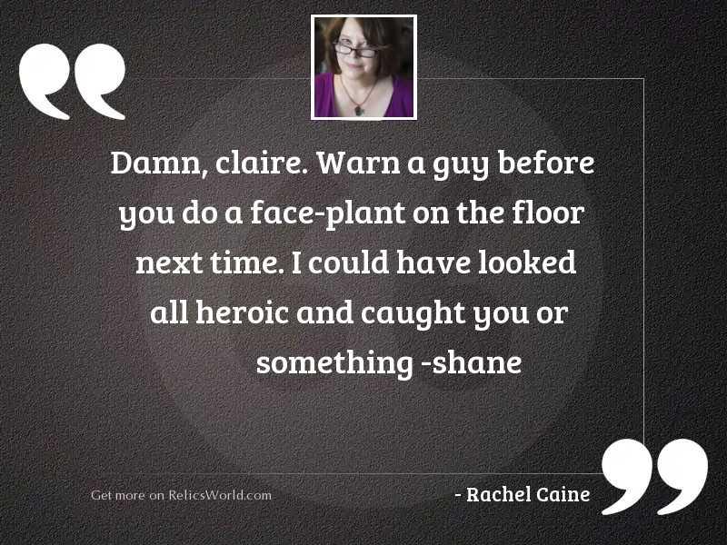 Damn, Claire. Warn a guy