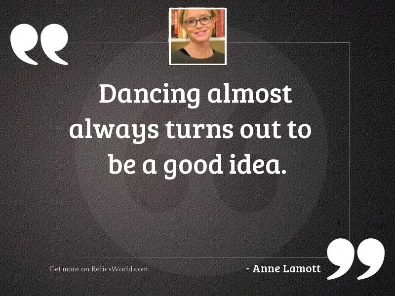 Dancing almost always turns out