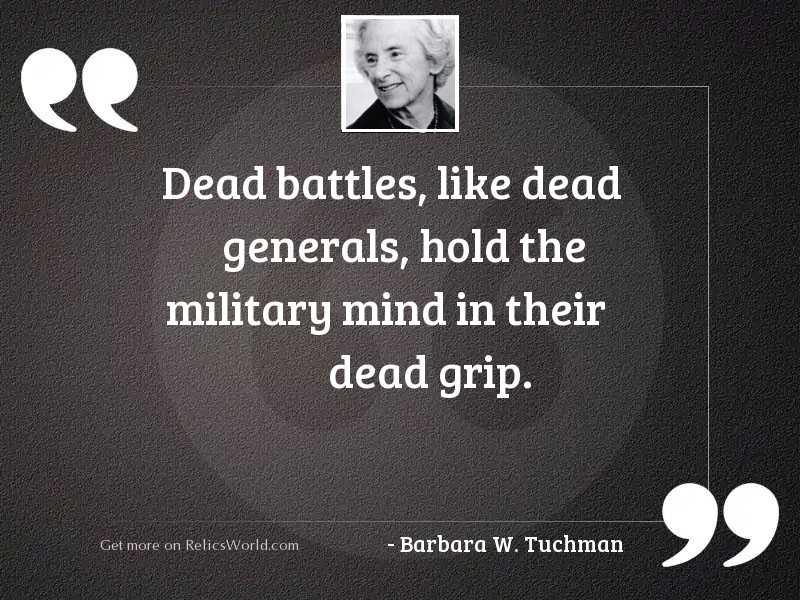 Dead battles like dead generals