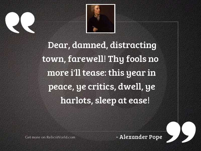 Dear, damned, distracting town, farewell!