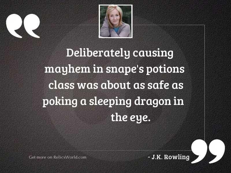 Deliberately causing mayhem in Snape'