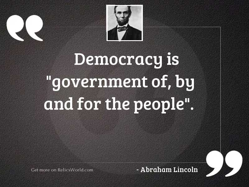 Democracy is  government of, by
