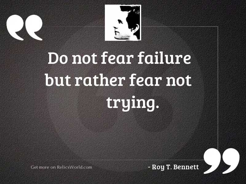 Do not fear failure but