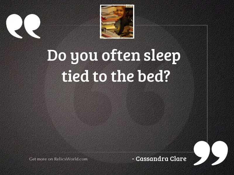 Do you often sleep tied