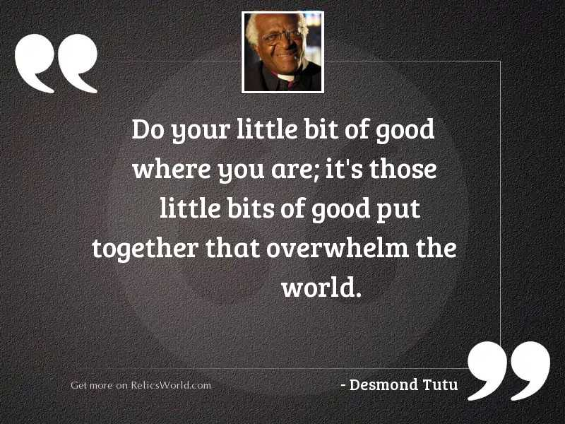 Do your little bit of ...   Inspirational Quote by Desmond Tutu
