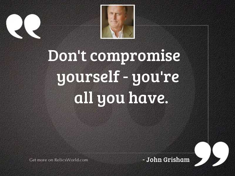 Don't compromise yourself - you'