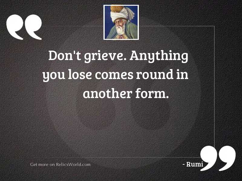 Dona€™t grieve. Anything you