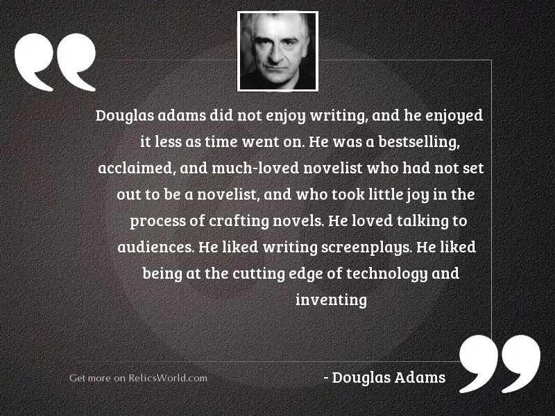 Douglas Adams did not enjoy