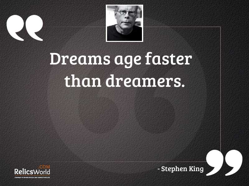 Dreams age faster than dreamers