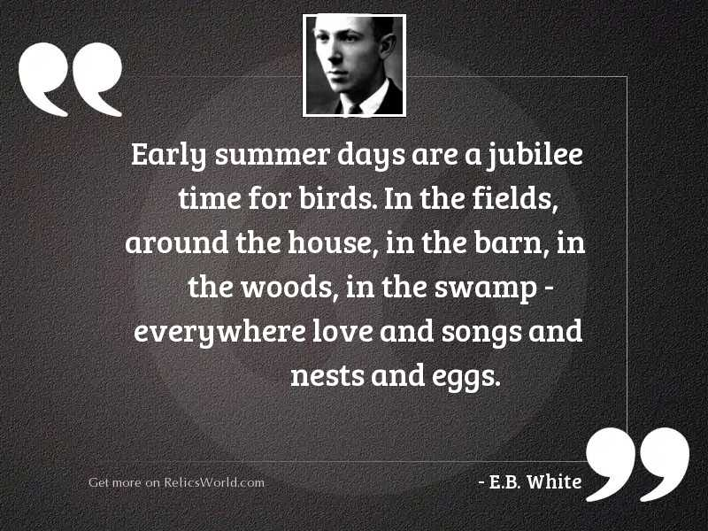 Early summer days are a... | Inspirational Quote by E.B. White