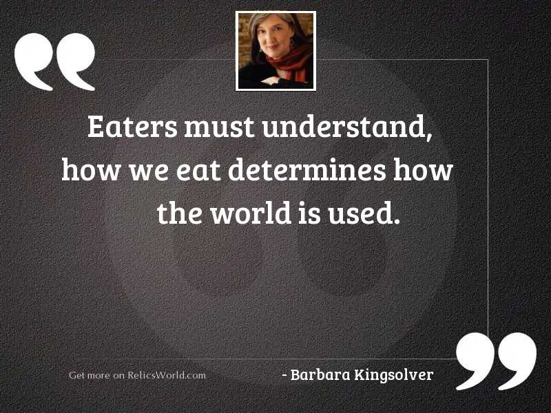 Eaters must understand, how we