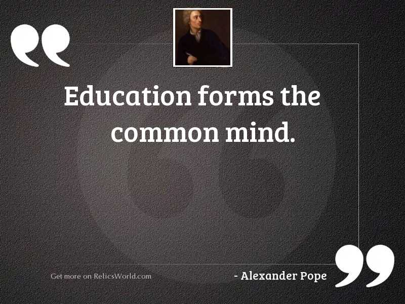 Education forms the common mind.