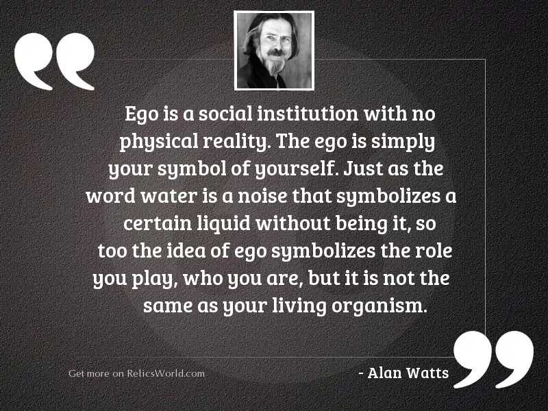 Ego Is A Social Institution Inspirational Quote By Alan Watts