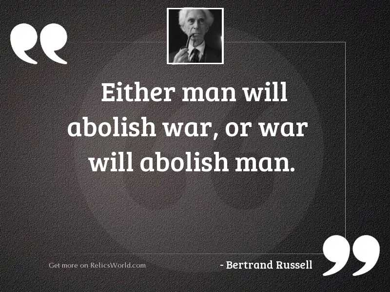 Either man will abolish war,
