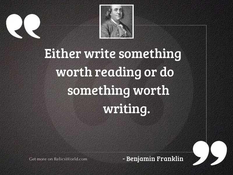 Either write something worth reading