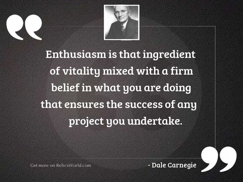 Enthusiasm is that ingredient of