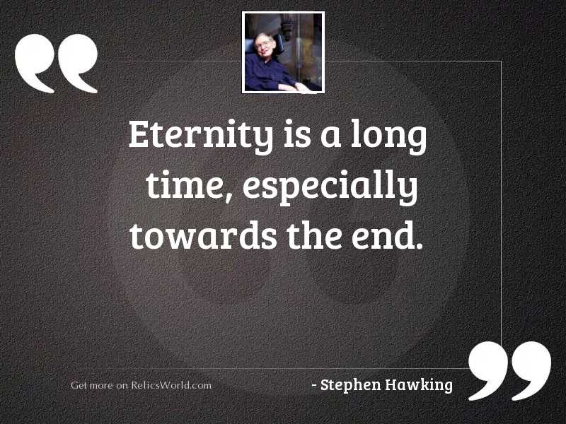 Eternity is a long time,