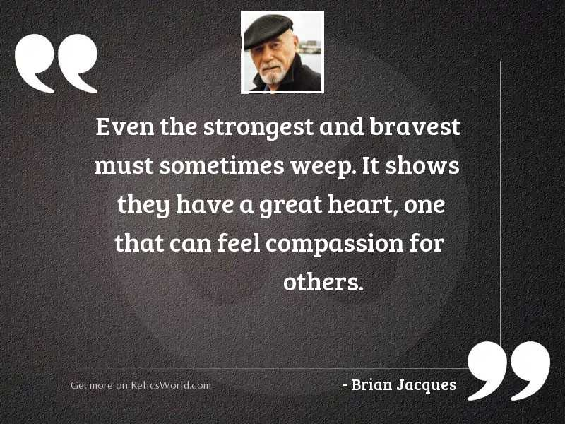 Even the strongest and bravest