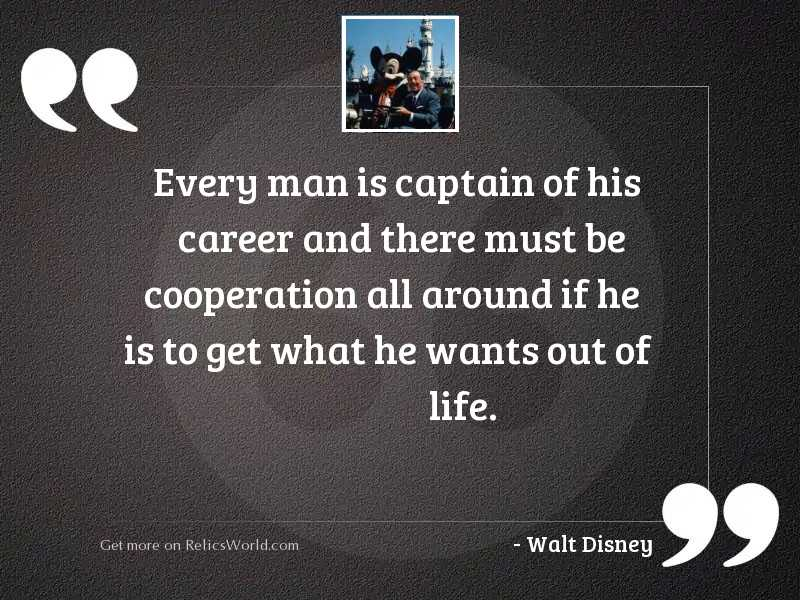 Every man is captain of