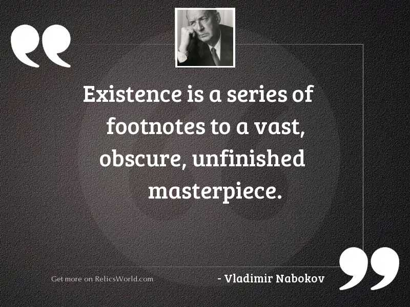 Existence is a series of