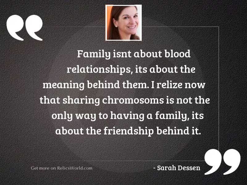 Family isnt about blood relationships,