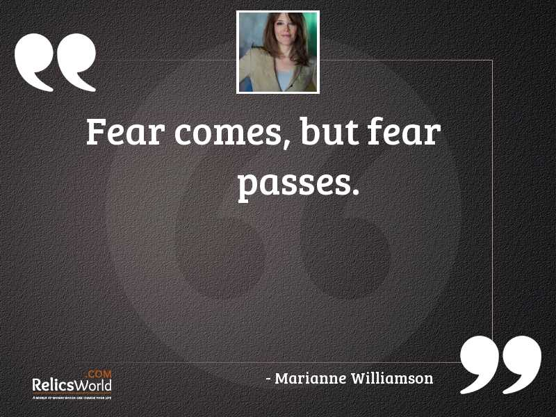 Fear comes but fear passes