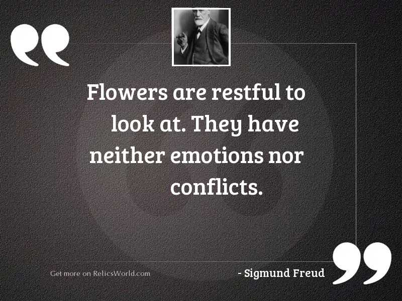 Flowers are restful to look