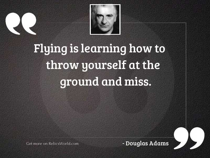 Flying is learning how to