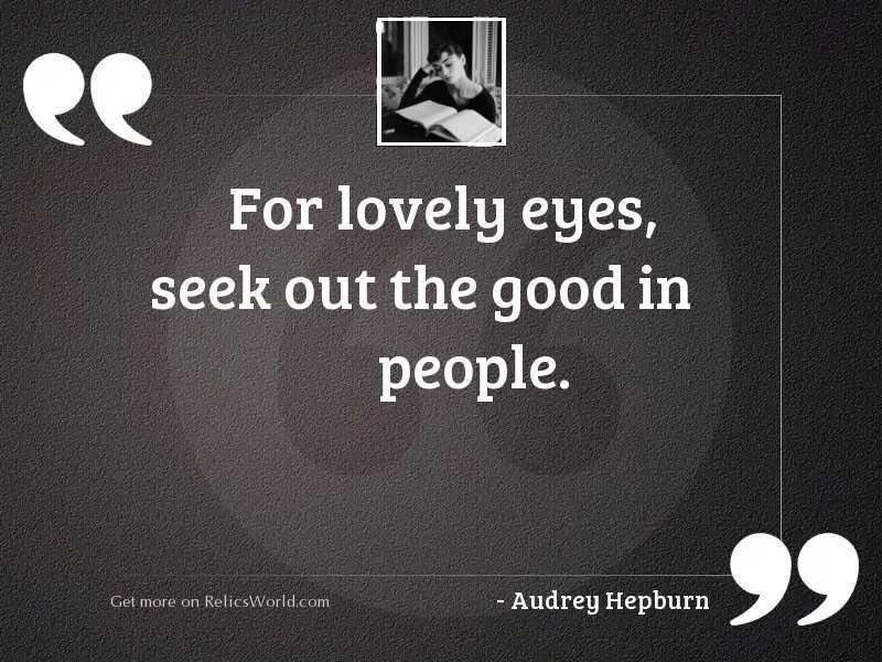 For lovely eyes, seek out