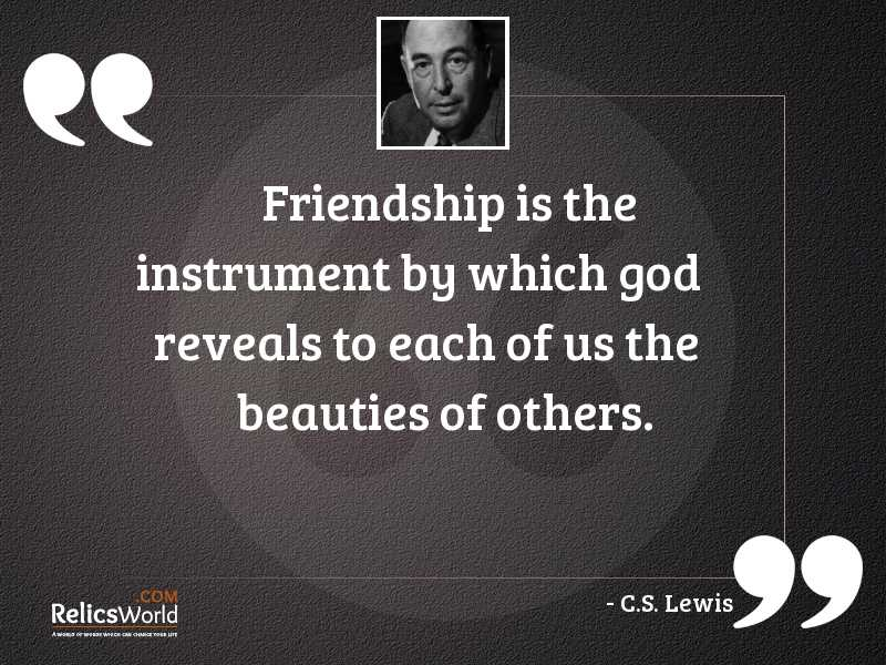 Friendship is the instrument by