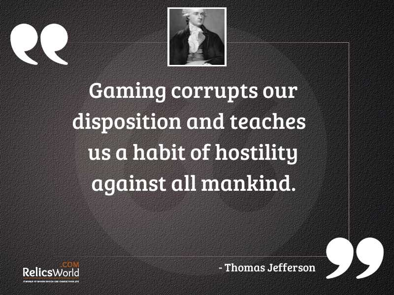 Gaming corrupts our disposition and