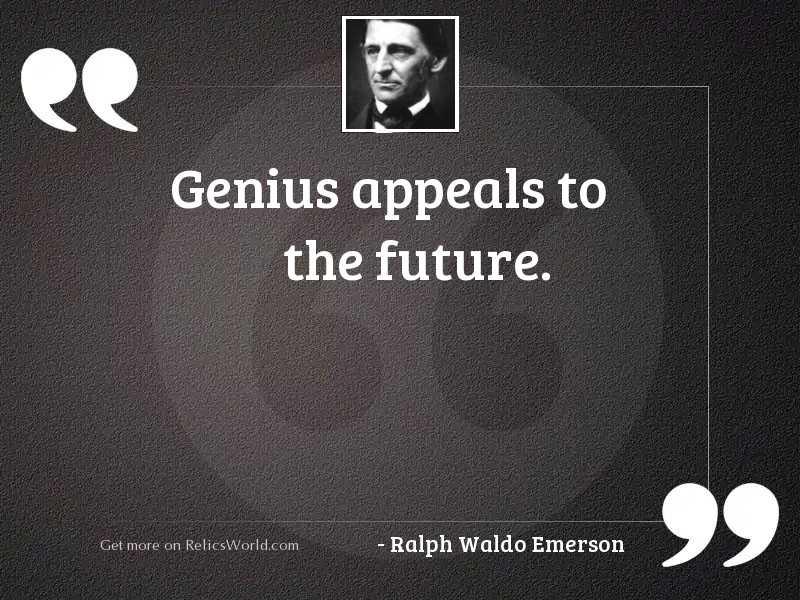 Genius appeals to the future.