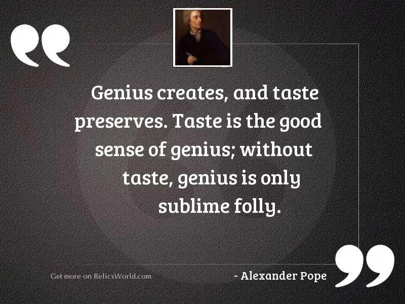 Genius creates, and taste preserves.