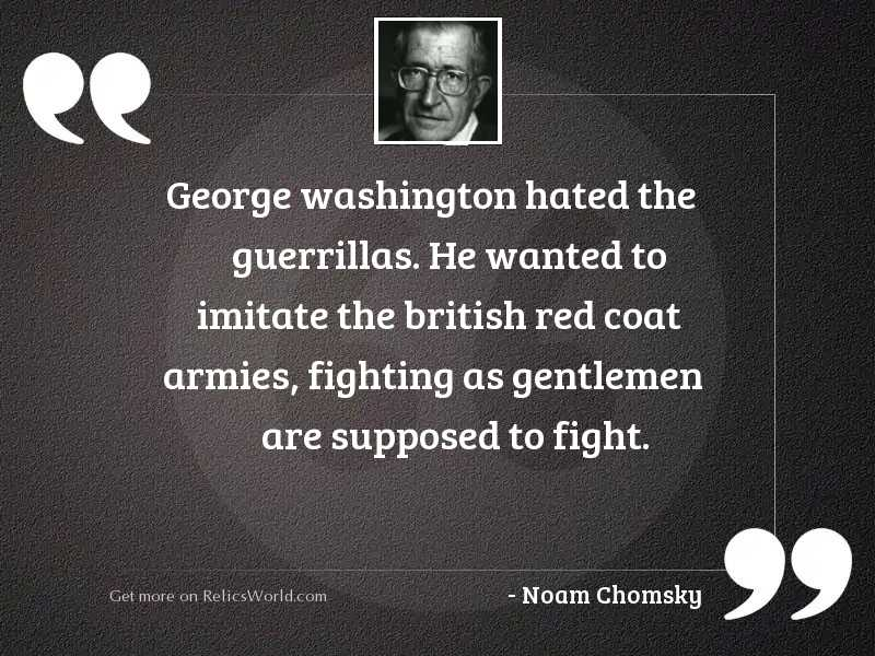 George Washington hated the guerrillas.