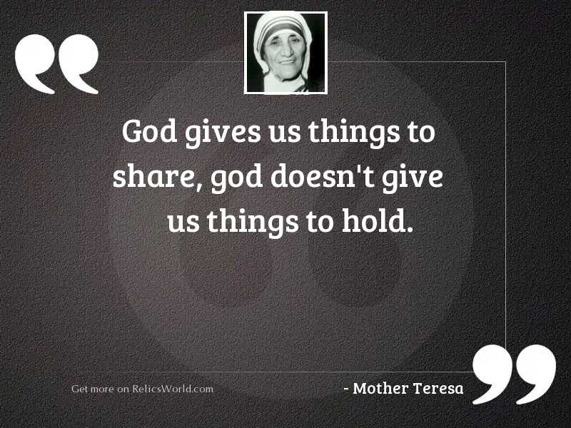 God gives us things to