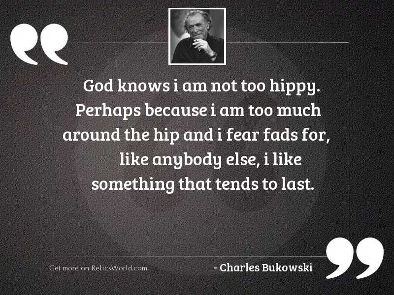 god knows i am not inspirational quote by charles bukowski