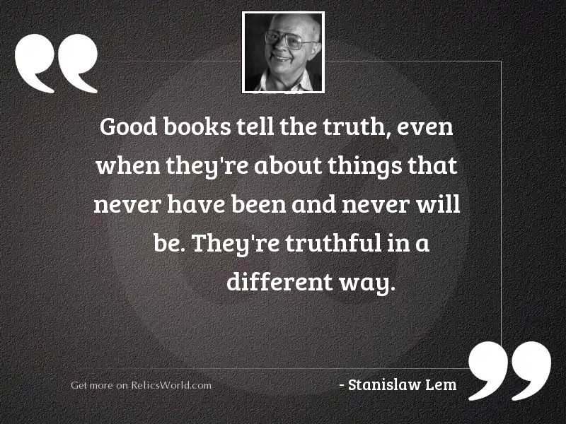 Good books tell the truth,
