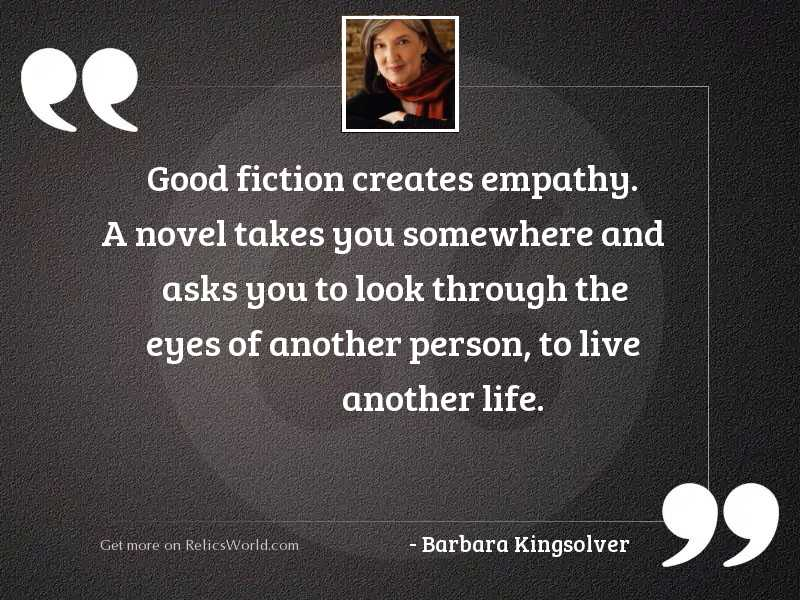 Good fiction creates empathy. A