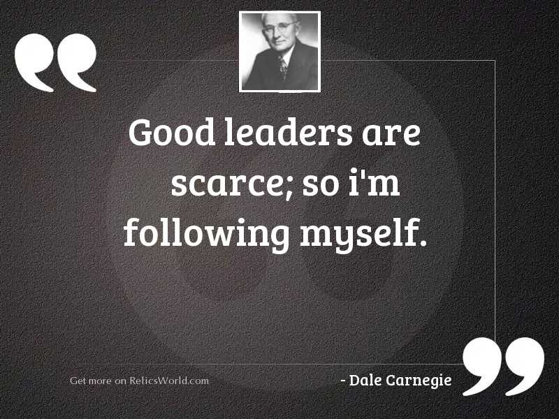 Good leaders are scarce; so