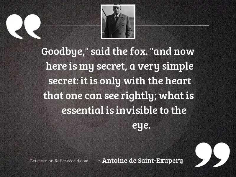 Goodbye, said the fox. And