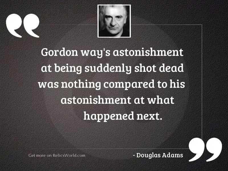 Gordon Ways astonishment at being