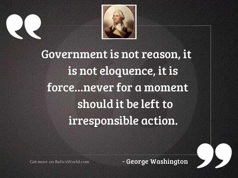Government is not reason it