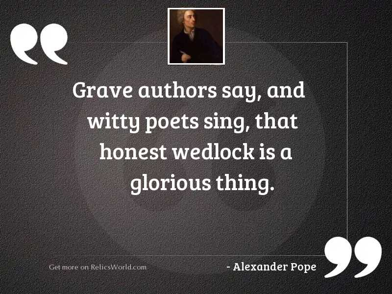 Grave authors say, and witty