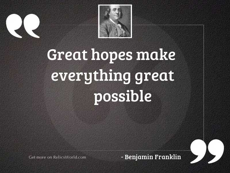 Great hopes make everything great