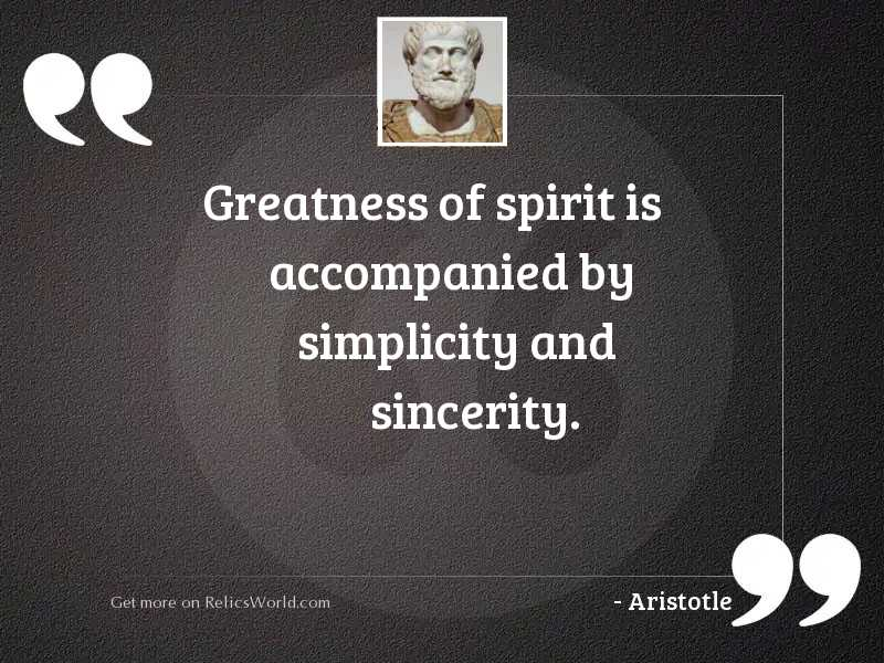 Greatness of spirit is accompanied